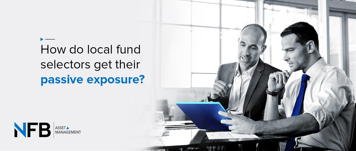 How do Local Fund Selectors get Their Passive Exposure?