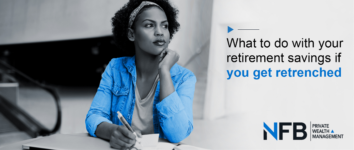 Retrenchment and Retirement Savings: What are Your Options?