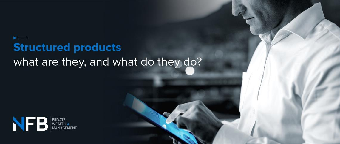 Structured products: what are they, and what do they do?