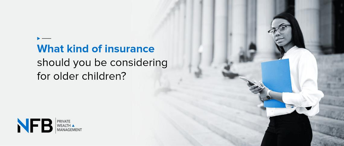 What kind of insurance should you be considering for older children?